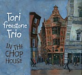 CD TORI FREESTONE TRIO – IN THE CHOP HOUSE