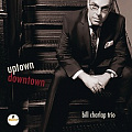 CD BILL CHARLAP TRIO – UPTOWN DOWNTOWN